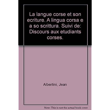 La langue corse et son ecriture. A lingua corsa e a so scrittura. Suivi de: Discours aux etudiants corses.