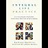 Integral Life Practice: A 21st Century Blueprint for Physical Health, Emotional Balance, Mental Clarity, and Spiritual Awakening