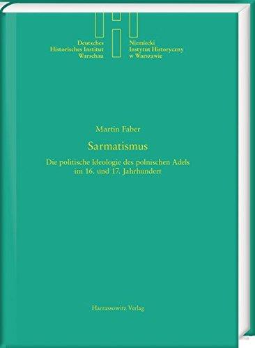 Sarmatismus: Die politische Ideologie des polnischen Adels im 16. und 17. Jahrhundert (Deutsches Historisches Institut Warschau)