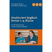 Strukturiert Englisch lernen 1.-4. Klasse: Fit für die Schule in den Sommerferien