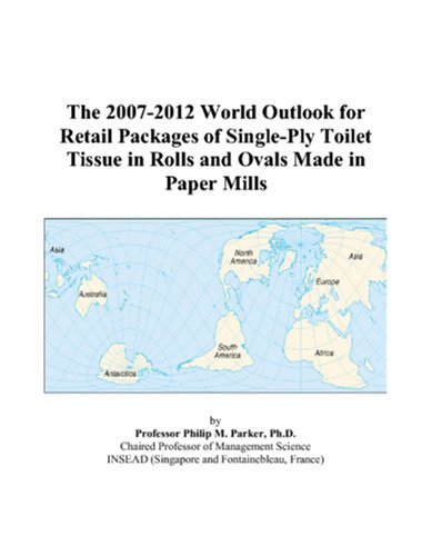 The 2007-2012 World Outlook for Retail Packages of Single-Ply Toilet Tissue in Rolls and Ovals Made in Paper Mills