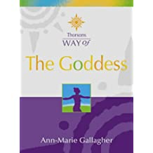 The Goddess: Discover Your Inner Goddess (Thorsons Way of)