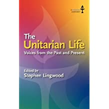 The Unitarian Life: Voices from the Past and Present