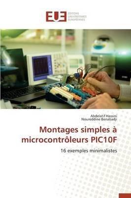 [(Montages Simples a Microcontroleurs Pic10f)] [By (author) Hassini Abdelatif ] published on (April, 2015) par Hassini Abdelatif