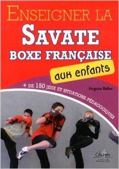 Enseigner la savate boxe française aux enfants de Hugues Relier ,René Moureaux (Préface) ( 1 septembre 2013 )