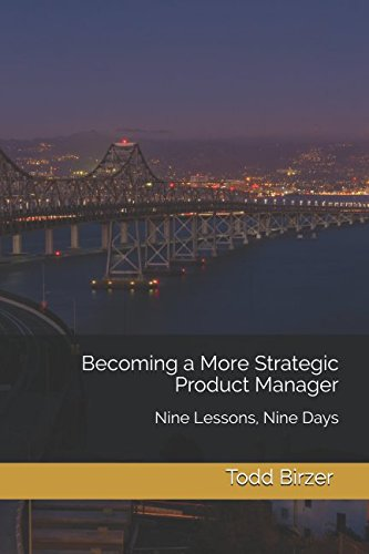 Becoming a More Strategic Product Manager: Nine Lessons, Nine Days por Todd Birzer