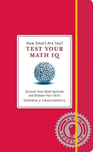 How Smart Are You? Test Your Math IQ: Discover Your Math Aptitude and Sharpen Your Skills (Know Yourself) by Thomas J. Craughwell (2012-05-15)