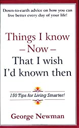 Things I Know Now That I Wish I'd Known Then: 150 Tips for Living Smarter