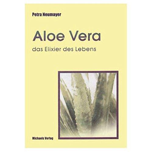 Aloe Vera, das Elixier des Lebens. by Petra Neumayer (2003-10-31)