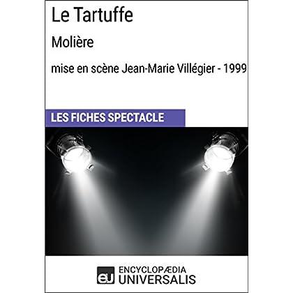 Le Tartuffe (Molière-mise en scène Jean-Marie Villégier - 1999): Les Fiches Spectacle d'Universalis