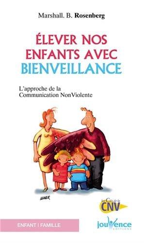 Télécharger Elever nos enfants avec bienveillance : L'approche de la communication non violente PDF Lire En Ligne