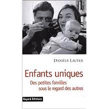 ENFANTS UNIQUES. Des petites familles sous le regard des autres