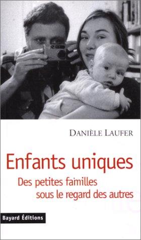 ENFANTS UNIQUES. Des petites familles sous le regard des autres par Danièle Laufer