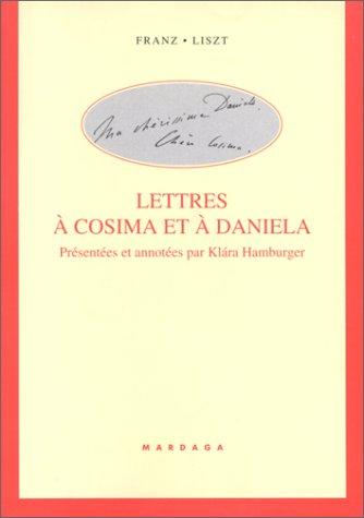 Lettres à Cosima et à Daniela par Franz Liszt