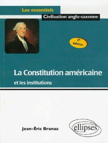 La Constitution américaine et les institutions par Jean-Eric Braana
