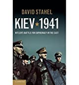 [( Kiev 1941: Hitler's Battle for Supremacy in the East )] [by: David Stahel] [Jan-2012]