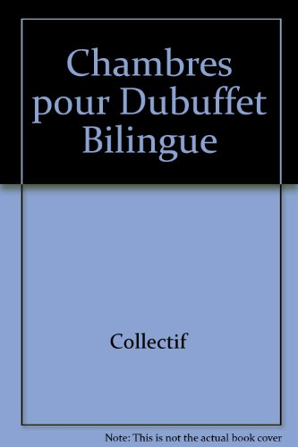 Chambres pour Dubuffet =: Rooms for Dubuffet