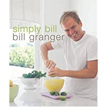 [(Simply Bill)] [ By (author) Bill Granger, Photographs by Petrina Tinslay ] [August, 2005]