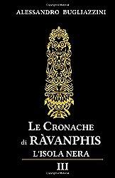 Le Cronache di Ràvanphis - 03: L'isola nera - III: Volume 3