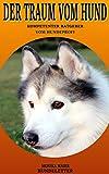 Hund: Der Traum vom Hund: Kompetenter Ratgeber vom Hundeprofi
