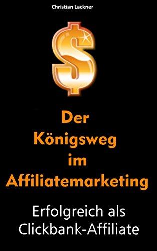 Der Königsweg im Affiliatemarketing: Erfolgreich als Clickbank-Affiliate
