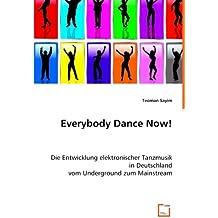Everybody Dance Now!: Die Entwicklung elektronischer Tanzmusik in Deutschland  vom Underground zum Mainstream