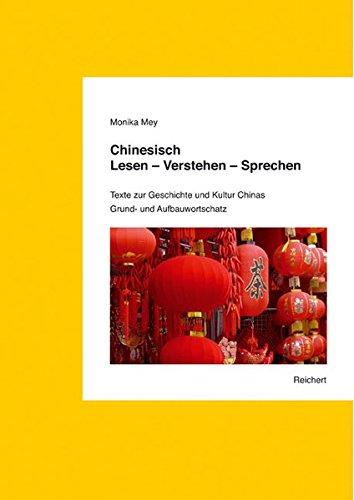 Chinesisch. Lesen – Verstehen – Sprechen. Grund- und Aufbauwortschatz: Texte zur Geschichte und Kultur Chinas