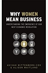 Why Women Mean Business: Understanding the Emergence of Our Next Economic Revolution Kindle Edition