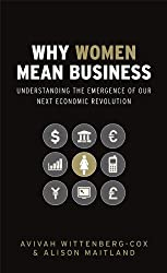 Why Women Mean Business: Understanding the Emergence of Our Next Economic Revolution (J-B Foreign Imprint Series - Emea)