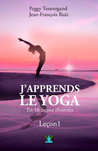 J'apprends le Yoga en 10 leçons - Leçon 1: A la redécouverte de son corps et des origines du Yoga par Peggy Tournigand