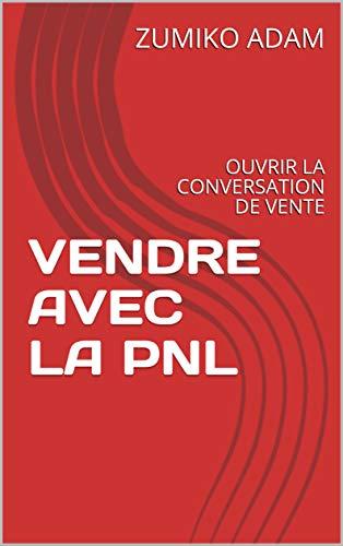 Couverture du livre VENDRE AVEC LA PNL: OUVRIR LA CONVERSATION DE VENTE