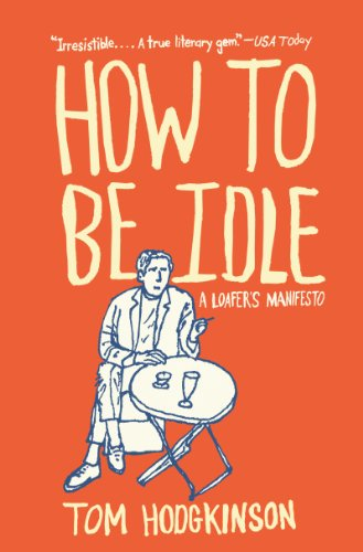 How to Be Idle: A Loafer's Manifesto (English Edition)