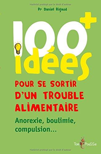 100 idées pour se sortir d'un trouble alimentaire : Anorexie mentale, boulimie, compulsion