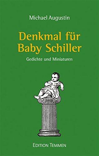 Denkmal für Baby Schiller: Gedichte und Miniaturen