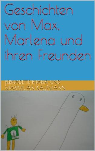 Geschichten von Max, Marlena und ihren Freunden (Max, Marlena und ihre Freunde 1) von [Kaufmann, Bernadette Maria , Kaufmann, Maximilian]