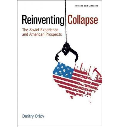 [(Reinventing Collapse: The Soviet Experience & American Prospects)] [Author: Dmitry Orlov] published on (May, 2011)
