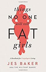 Things No One Will Tell Fat Girls: A Handbook for Unapologetic Living