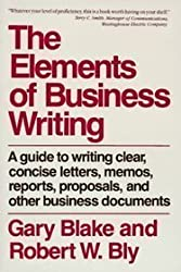 Elements of Business Writing: Guide to Writing Clear, Concise Letters, Memos, Reports, Proposals and Other Business Documents by Gary Blake (1991-09-30)