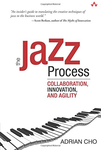 Jazz Process, The:Collaboration, Innovation, and Agility