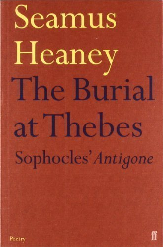 The Burial at Thebes: Sophocles' Antigone by Seamus Heaney New Edition (2005)