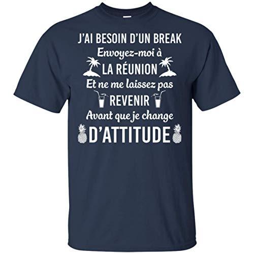 Ja_i besoin d_un Break envoyez-moi a la Reunion et ne me Laissez pas revenir Avant que je Change d_Attitude T-Shirt Reunion Sweatshirt T-shirt