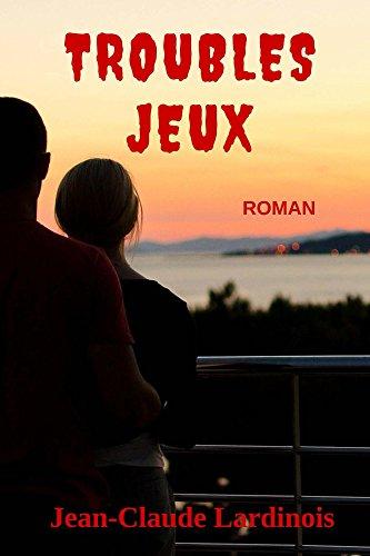 Troubles Jeux: Une romance sentimentale à suspense par Jean-Claude Lardinois