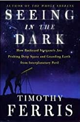 Seeing in the Dark: How Backyard Stargazers are Probing Deep Space and Guarding Earth from Interplanetary Peril (Alex Awards (Awards)) by Timothy Ferris (2002-09-16)
