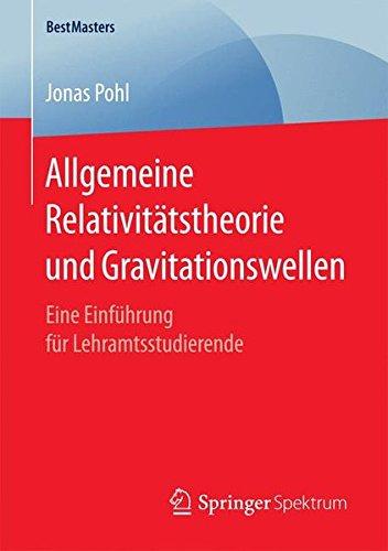 Allgemeine Relativitätstheorie und Gravitationswellen: Eine Einführung für Lehramtsstudierende (BestMasters)