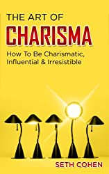 Charisma: How To Be Charismatic, Influential & Irresistible (Complete Collection with 30+ Bonus Books) (English Edition)