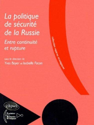 La politique de sécurité de la Russie : Entre continuité et rupture par Yves Boyer, Isabelle Facon