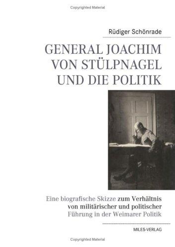 General Joachim von Stülpnagel und die Politik: Eine biographische Skizze zum Verhältnis von militärischer und politischer Führung in der Weimarer Politik