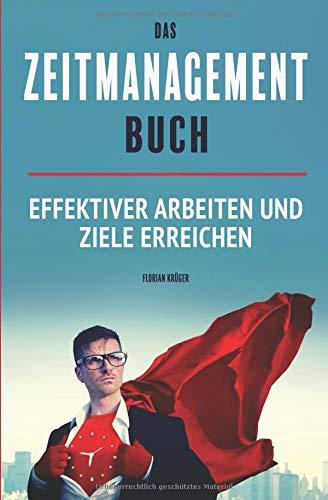 Das Zeitmanagement Buch - effektiver arbeiten und Ziele erreichen: Wie Du clever Prioritäten setzen kannst und Deine Zeit besser einteilst (Setzen Wie)