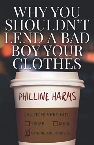 Why You Shouldn't Lend A Bad Boy Your Clothes: A Young Adult Gay Romance Novel por Philline Harms