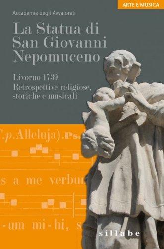 La statua di san Giovanni Nepomuceno. Livorno 1739. Retrospettive religiose, storiche e musicali (Arte e musica)